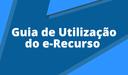 Botão Guia de Utilização do E-RECURSO